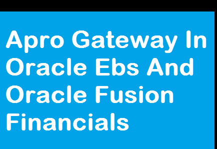 Apro Gateway In Oracle Ebs And Oracle Fusion Financials-erptree