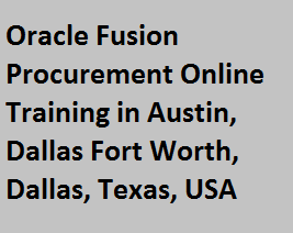 Oracle Fusion Procurement Online Training in Austin, Dallas Fort Worth, Dallas, Texas, USA